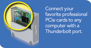 Connect your favorite professional PCIe cards to any computer with a Thunderbolt port